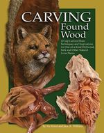 Carving Found Wood: Tips, Techniques & Inspiration from the Artists by Vic Hood